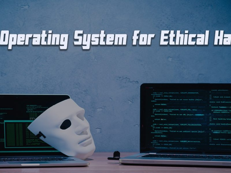 Best Operating System for Ethical Hacking & Penetration Testing